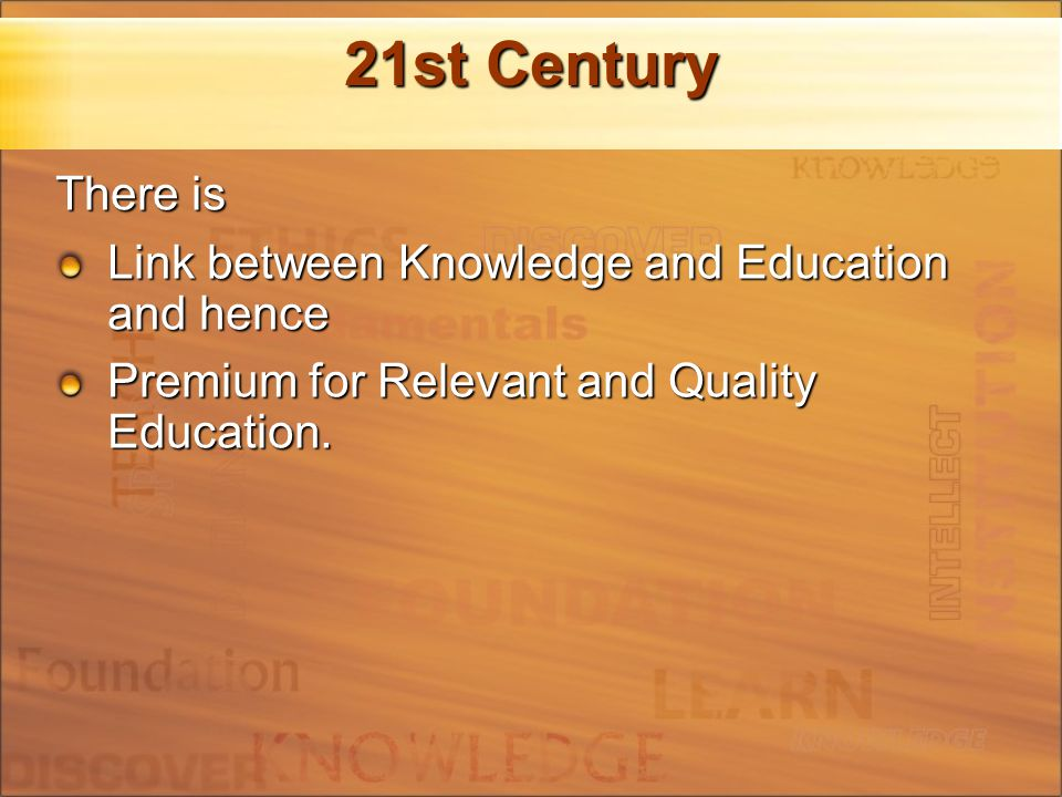 21st Century There is Link between Knowledge and Education and hence Premium for Relevant and Quality Education.