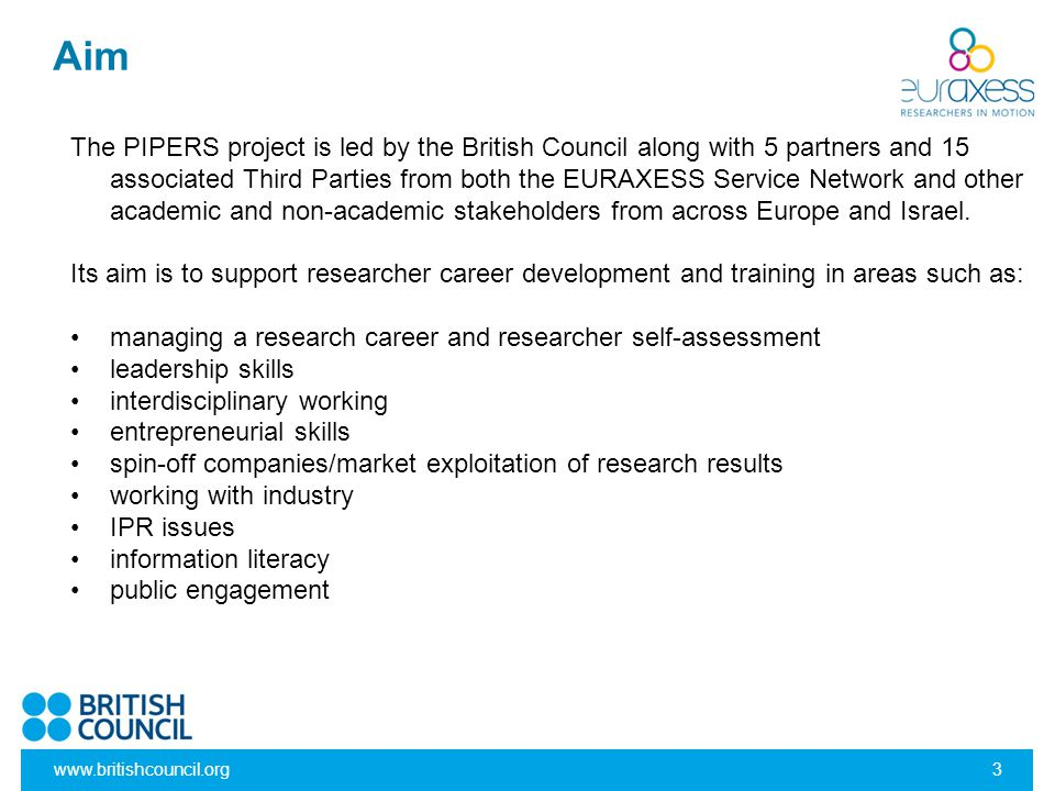 www.britishcouncil.org3 The PIPERS project is led by the British Council along with 5 partners and 15 associated Third Parties from both the EURAXESS