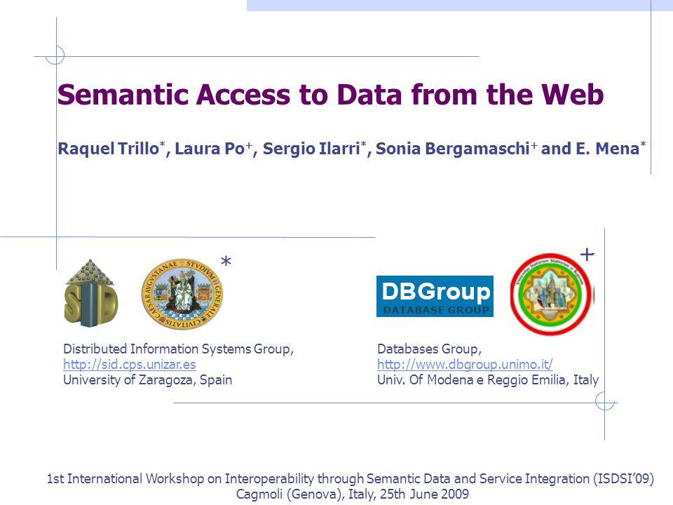 Semantic Access to Data from the Web Raquel Trillo *, Laura Po +, Sergio Ilarri *, Sonia Bergamaschi + and E.