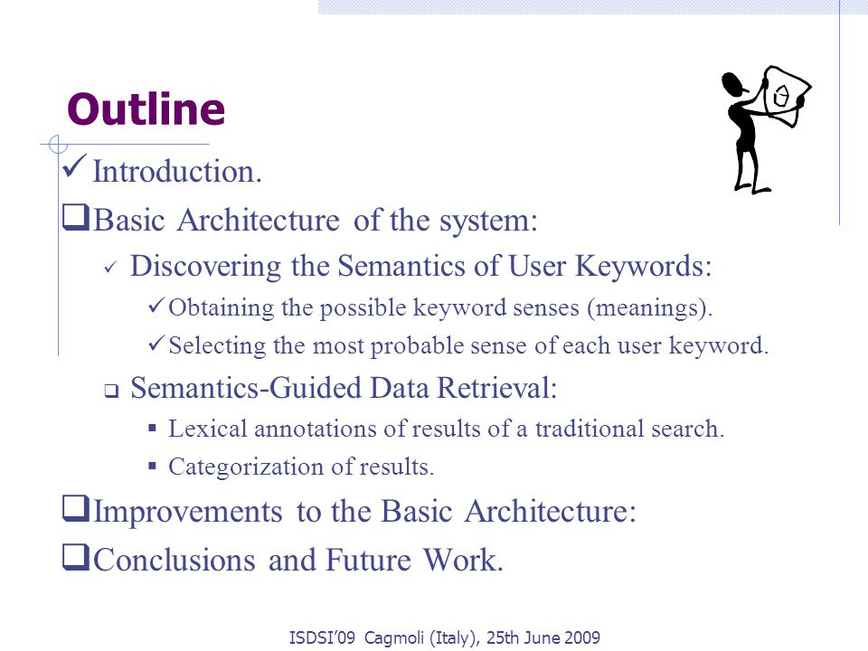 Outline Introduction.  Basic Architecture of the system: Discovering the Semantics of User Keywords: Obtaining the possible keyword senses (meanings)