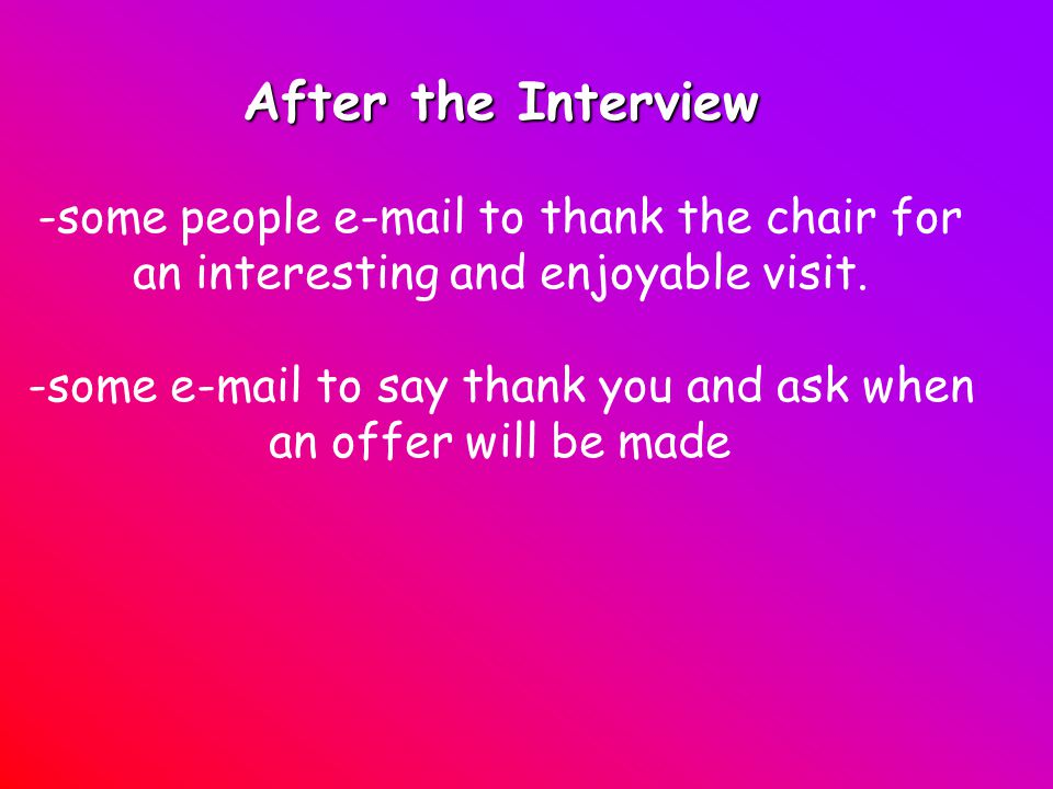 After the Interview -some people e-mail to thank the chair for an interesting and enjoyable visit.