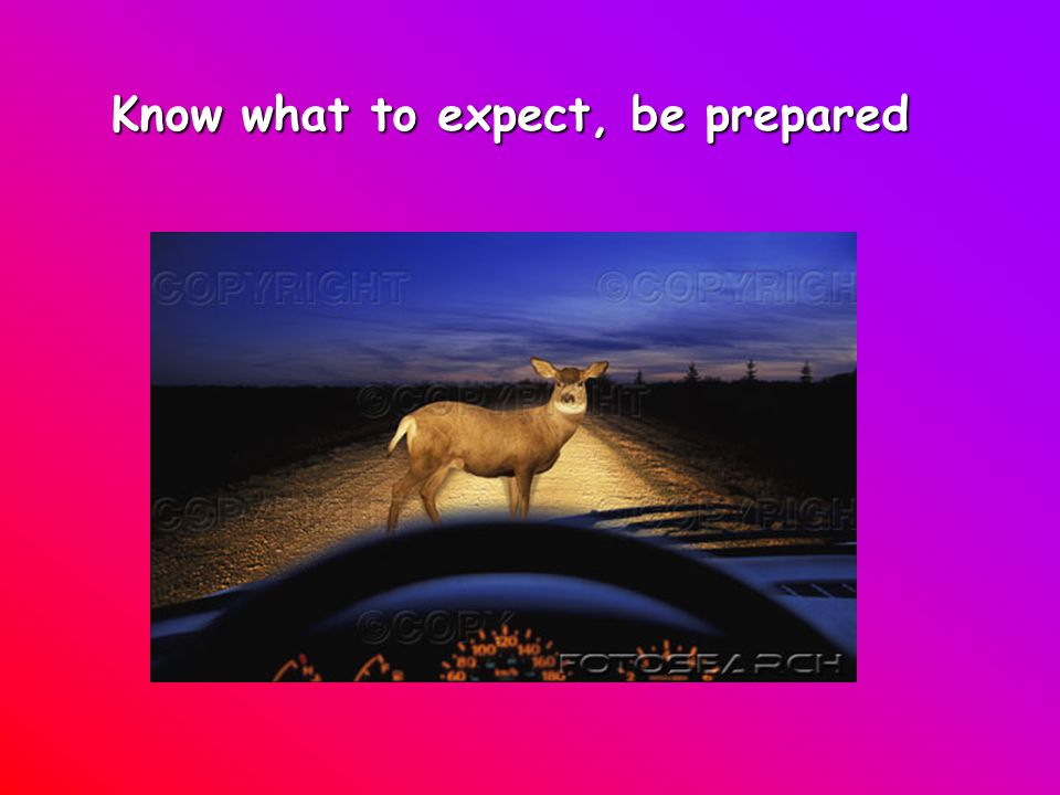 Know what to expect, be prepared