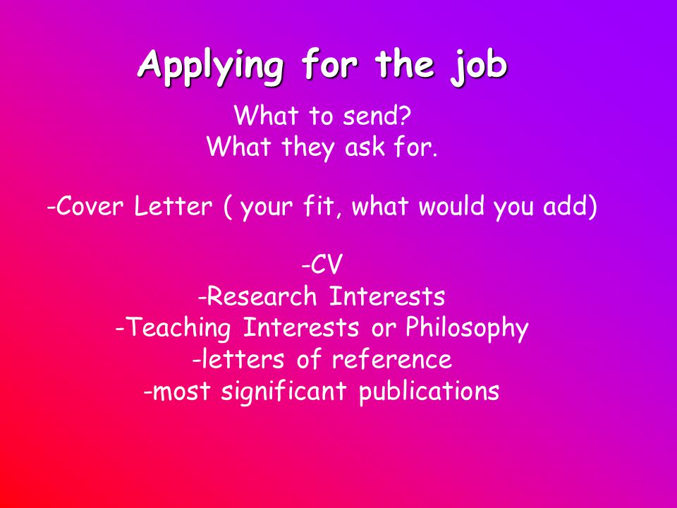 Applying for the job CV -standard academic style - don't list your skills (weave them into your research interests/statement) You are applying for an Academic position not graduate school or a post-doc