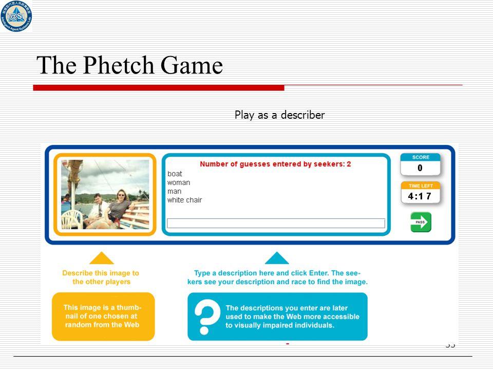 33 The Phetch Game Play as a describer