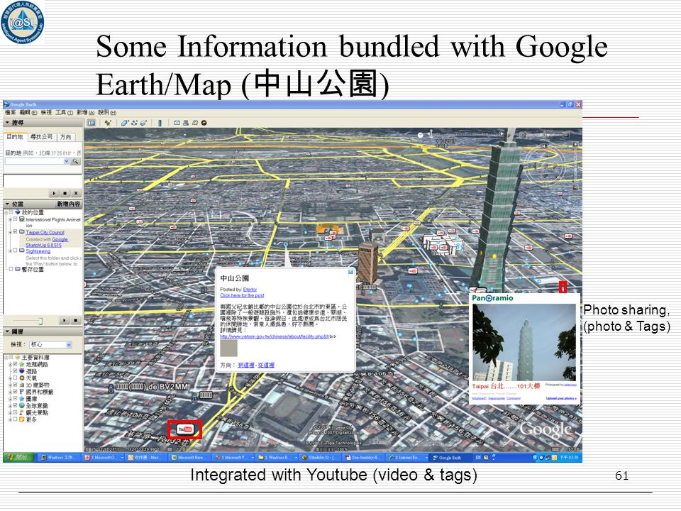 61 Some Information bundled with Google Earth/Map ( 中山公園 ) Integrated with Youtube (video & tags) Photo sharing, (photo & Tags)