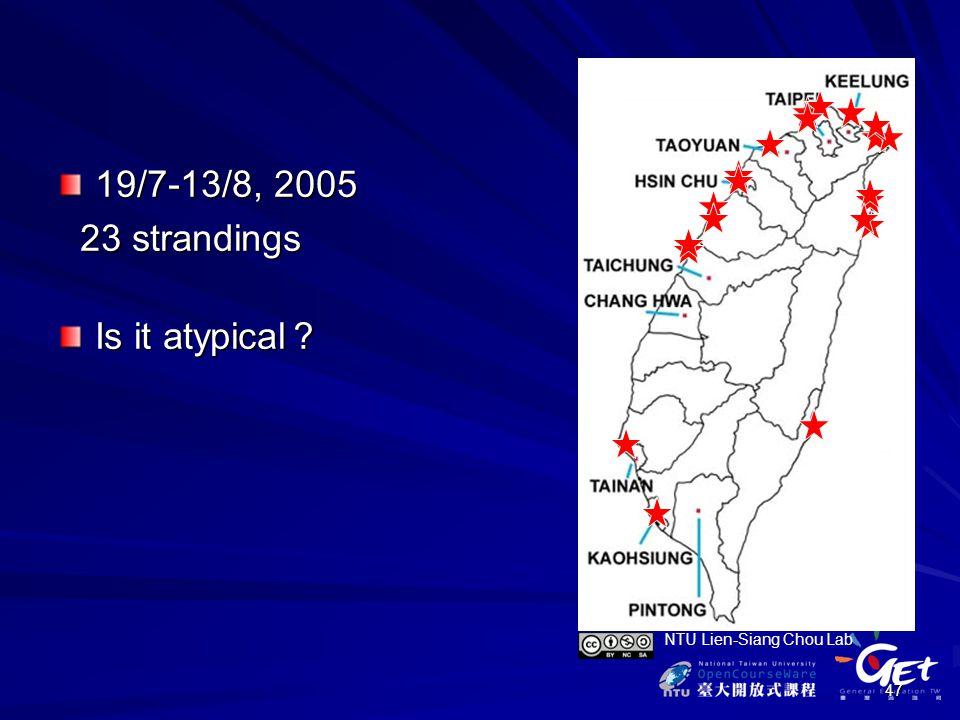 47 19/7-13/8, 2005 23 strandings 23 strandings Is it atypical ? NTU Lien-Siang Chou Lab