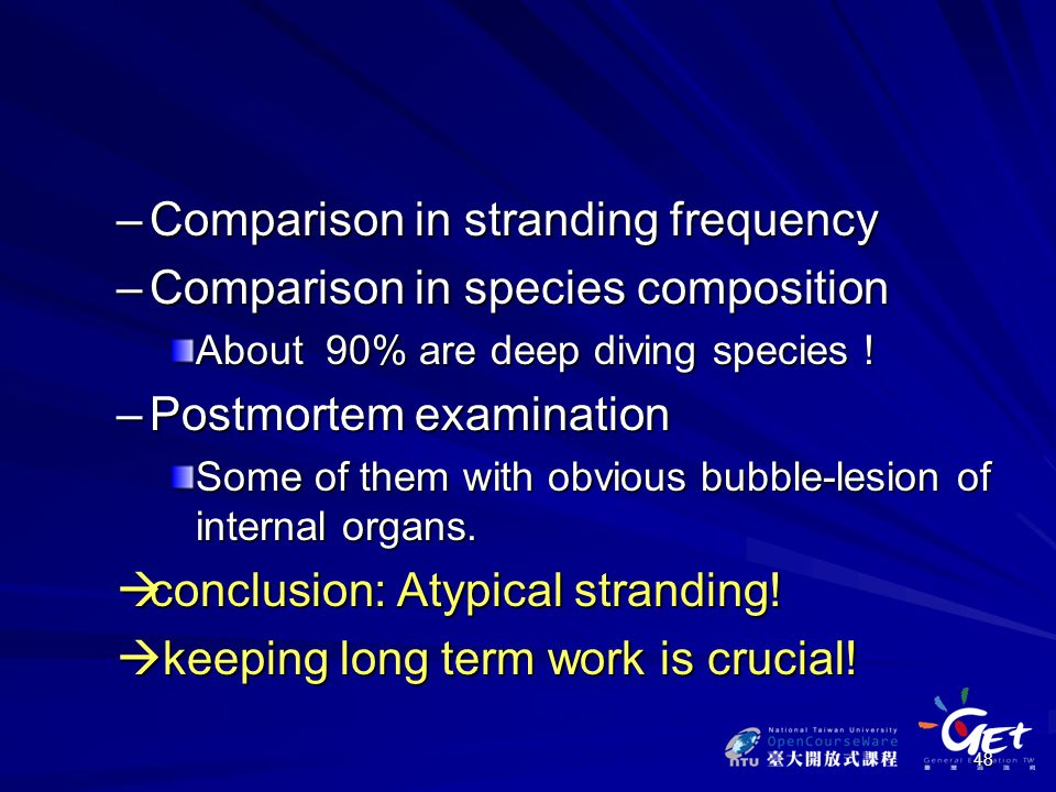 48 –Comparison in stranding frequency –Comparison in species composition About 90% are deep diving species .