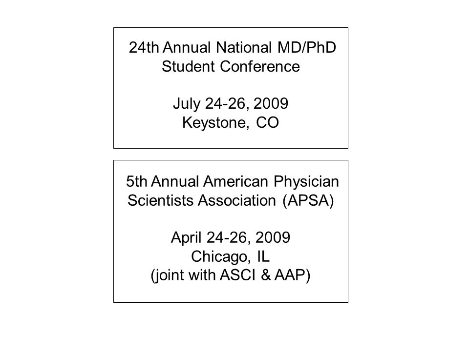 24th Annual National MD/PhD Student Conference July 24-26, 2009 Keystone, CO 5th Annual American Physician Scientists Association (APSA) April 24-26, 2009 Chicago, IL (joint with ASCI & AAP)