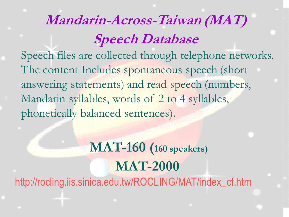 Mandarin-Across-Taiwan (MAT) Speech Database Speech files are collected through telephone networks.
