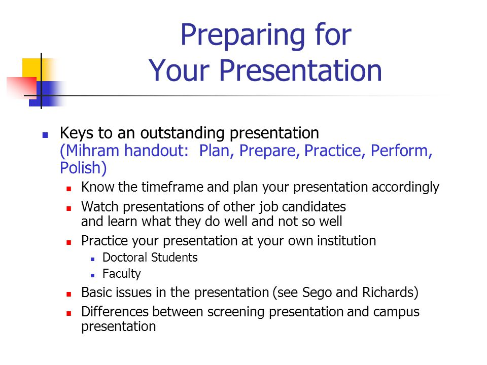 Preparation for Meetings Understand the audience Know who you are talking to in advance Appropriate questions Different questions for different levels Doctoral students Junior faculty Senior faculty Inappropriate questions
