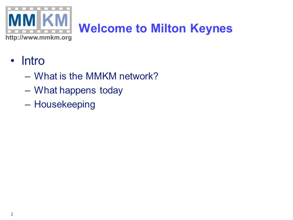 2 Welcome to Milton Keynes Intro –What is the MMKM network –What happens today –Housekeeping