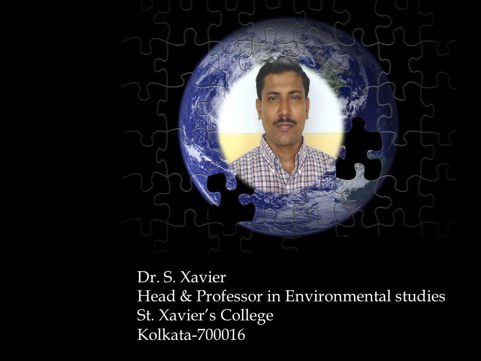 Dr. S. Xavier Head & Professor in Environmental studies St. Xavier's College Kolkata-700016