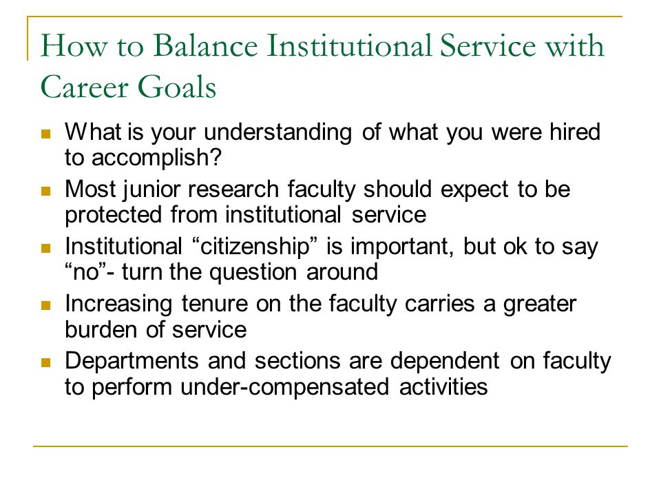 How to Balance Institutional Service with Career Goals What is your understanding of what you were hired to accomplish.