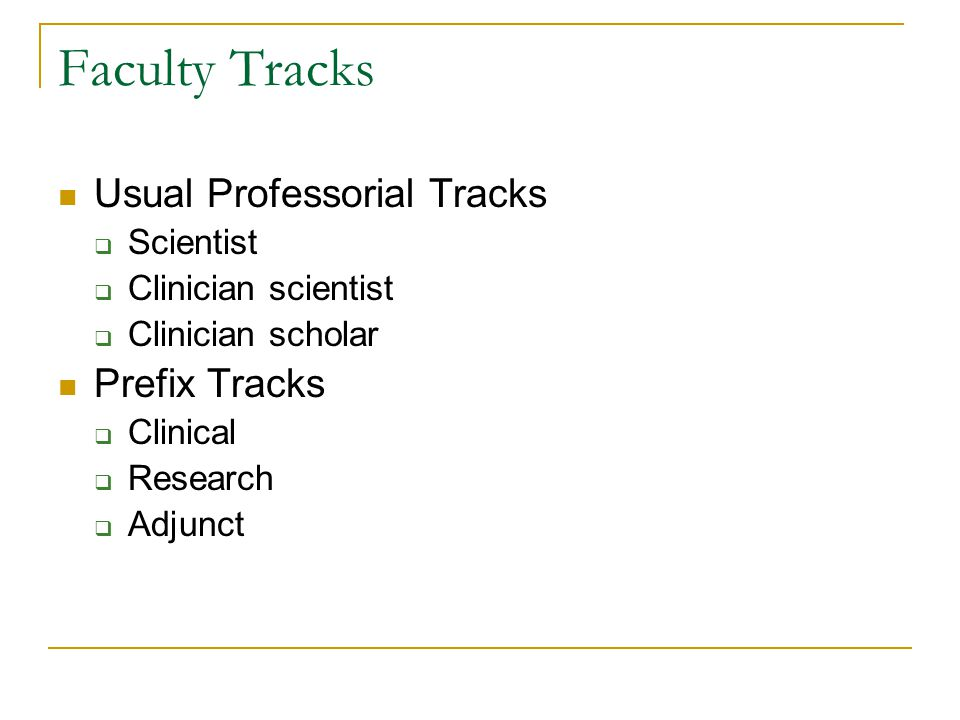 Faculty Tracks Usual Professorial Tracks  Scientist  Clinician scientist  Clinician scholar Prefix Tracks  Clinical  Research  Adjunct