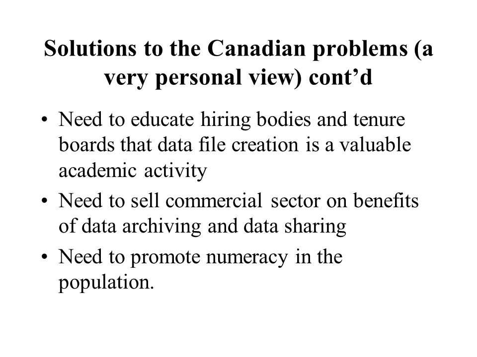 Solutions to the Canadian problems (a very personal view) cont'd Need to educate hiring bodies and tenure boards that data file creation is a valuable