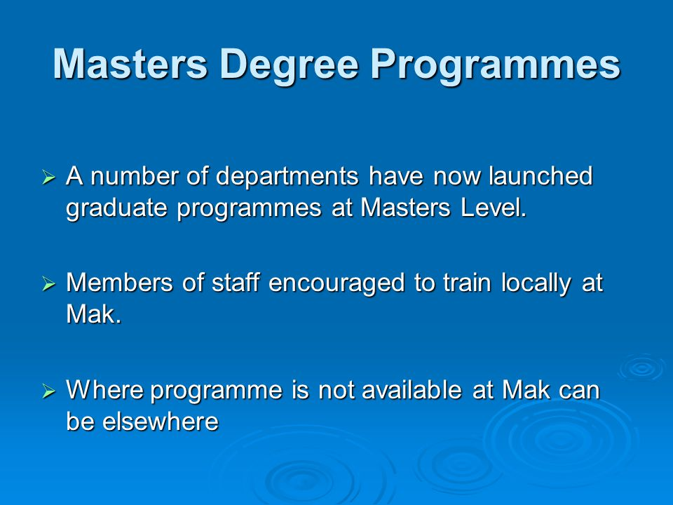 Masters Degree Programmes  A number of departments have now launched graduate programmes at Masters Level.