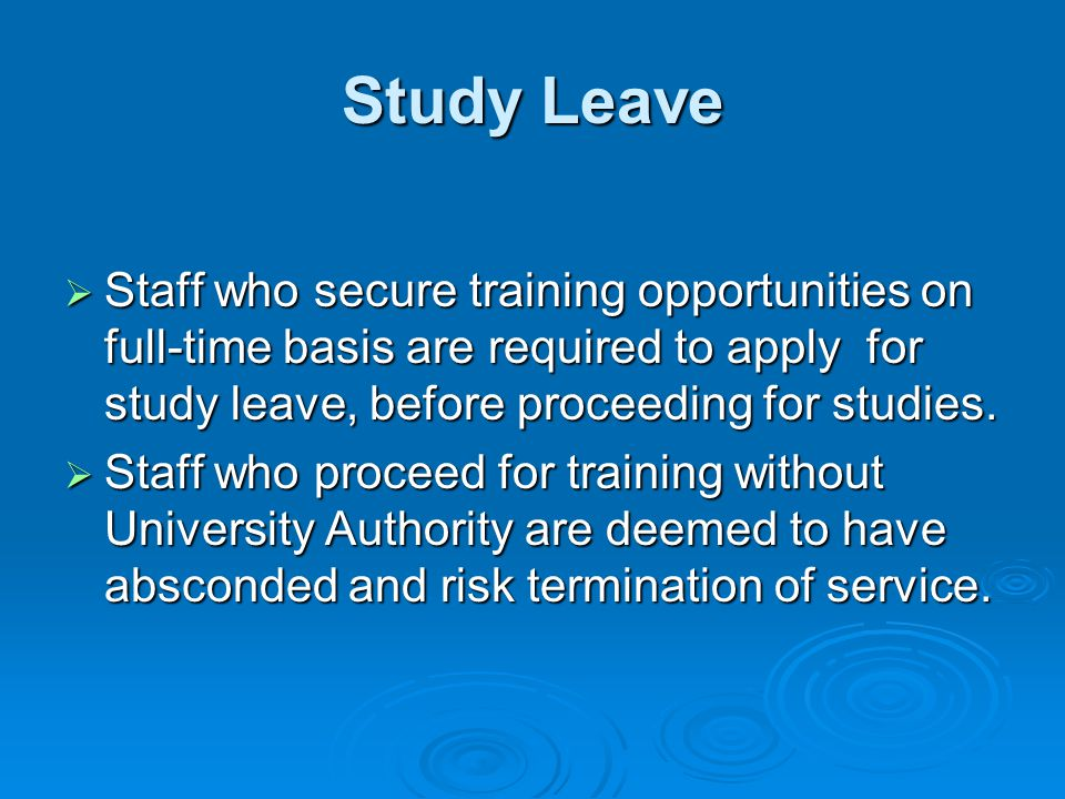 Study Leave  Staff who secure training opportunities on full-time basis are required to apply for study leave, before proceeding for studies.