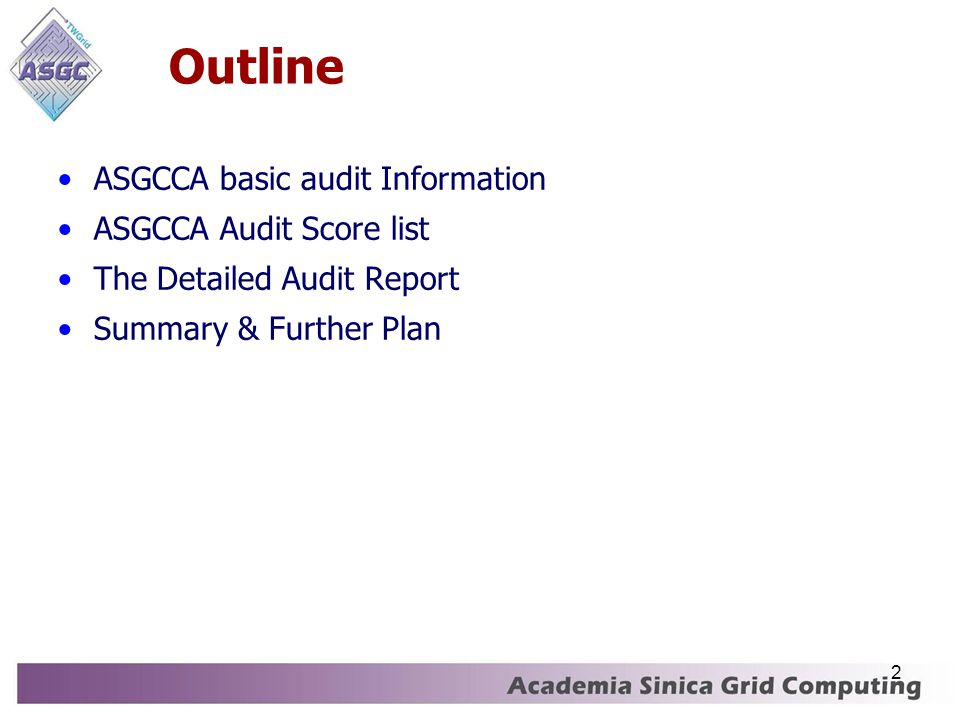 2 Outline ASGCCA basic audit Information ASGCCA Audit Score list The Detailed Audit Report Summary & Further Plan