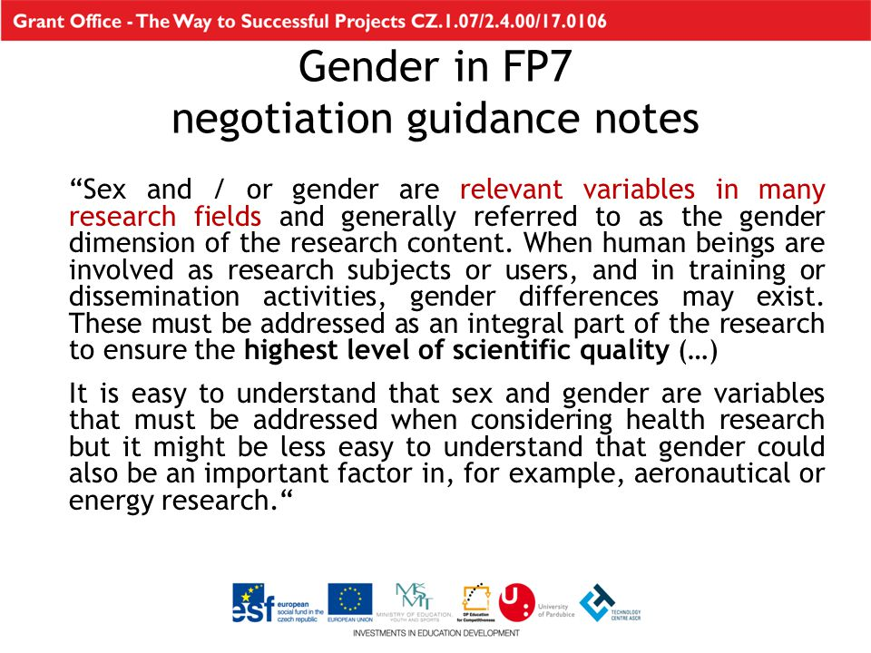Sex and / or gender are relevant variables in many research fields and generally referred to as the gender dimension of the research content.