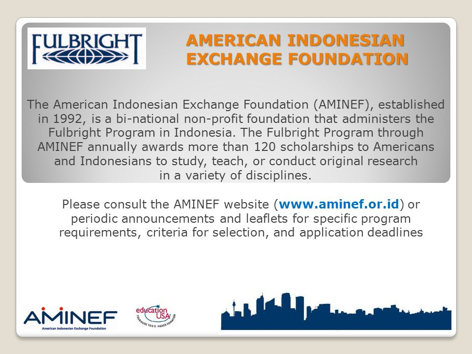 The American Indonesian Exchange Foundation (AMINEF), established in 1992, is a bi-national non-profit foundation that administers the Fulbright Progr