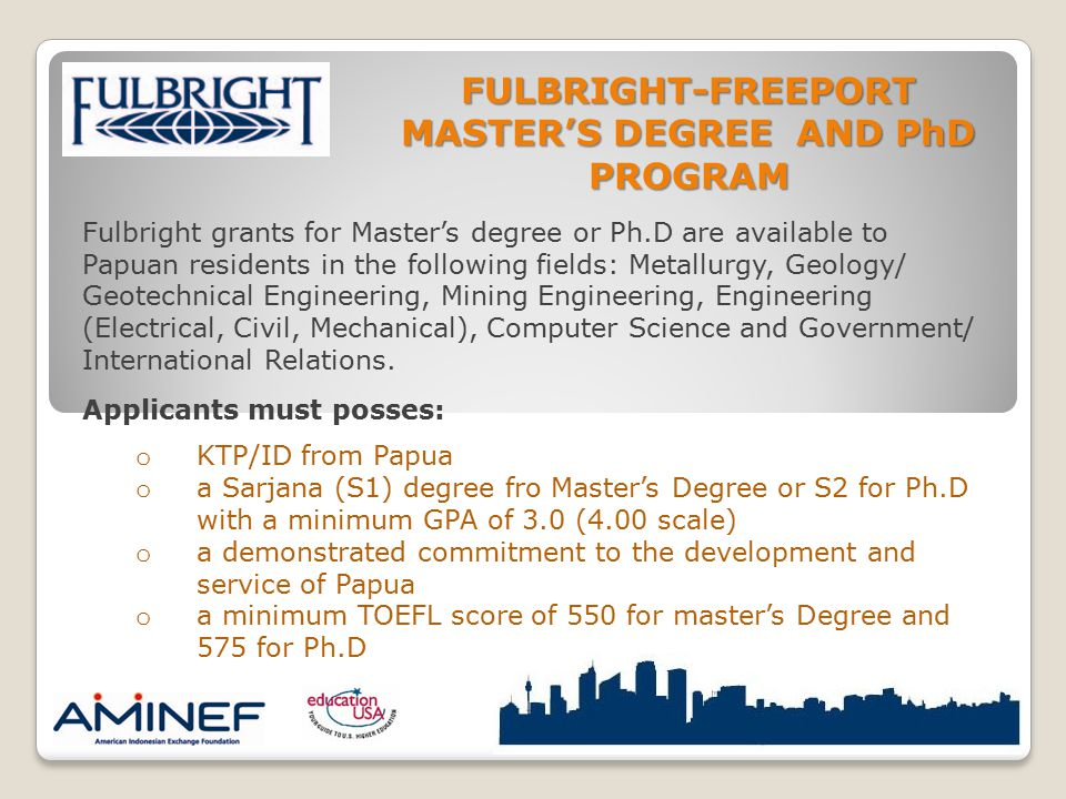 Fulbright grants for Master's degree or Ph.D are available to Papuan residents in the following fields: Metallurgy, Geology/ Geotechnical Engineering,