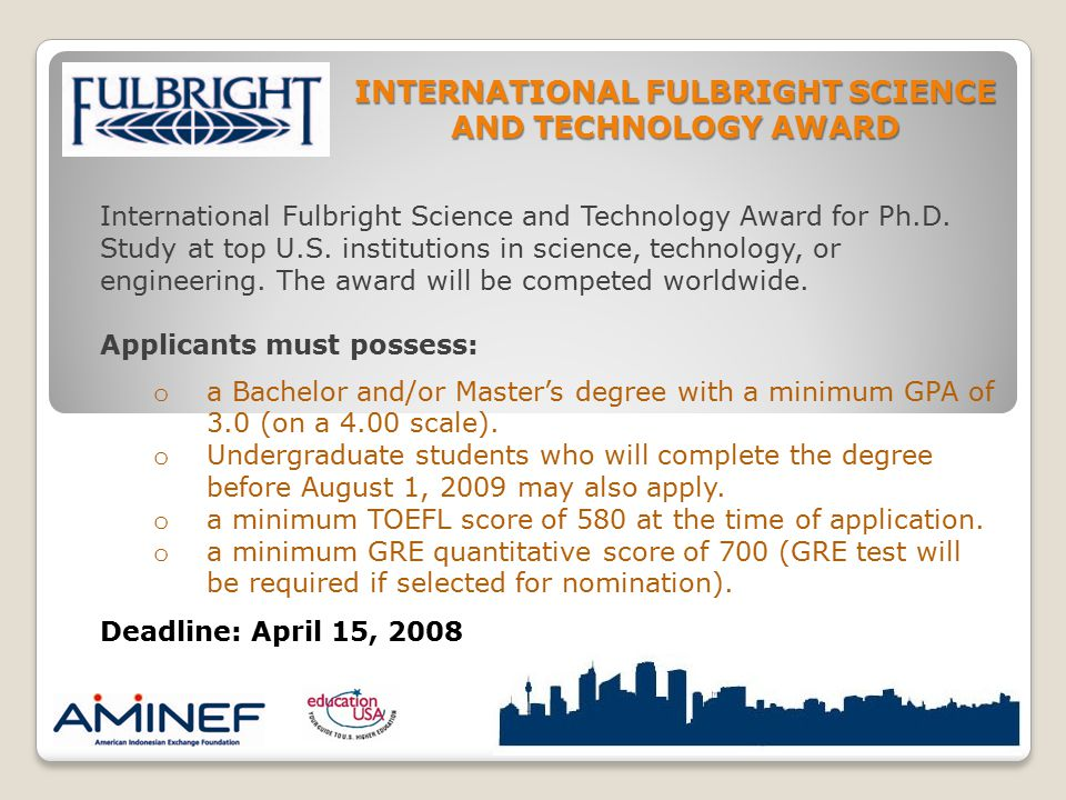 INTERNATIONAL FULBRIGHT SCIENCE AND TECHNOLOGY AWARD International Fulbright Science and Technology Award for Ph.D. Study at top U.S. institutions in