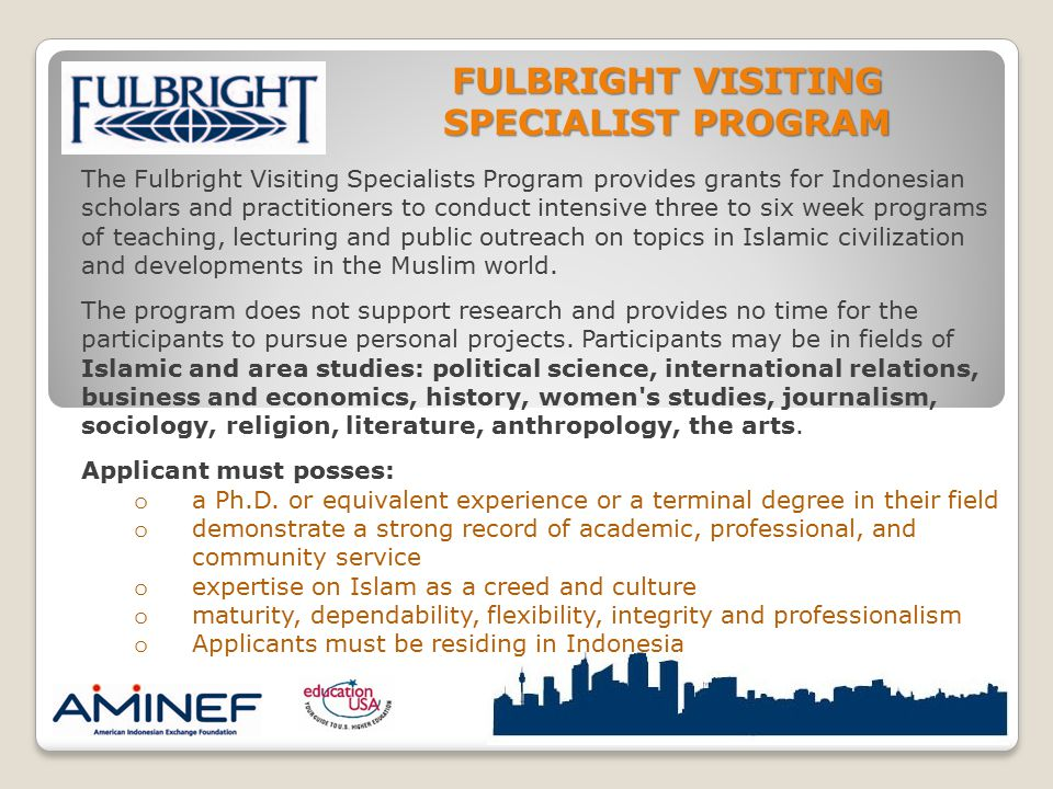 FULBRIGHT VISITING SPECIALIST PROGRAM The Fulbright Visiting Specialists Program provides grants for Indonesian scholars and practitioners to conduct
