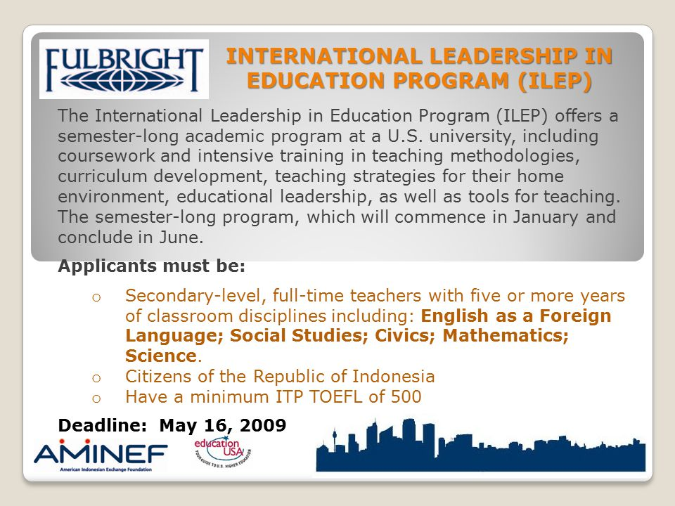 INTERNATIONAL LEADERSHIP IN EDUCATION PROGRAM (ILEP) The International Leadership in Education Program (ILEP) offers a semester-long academic program