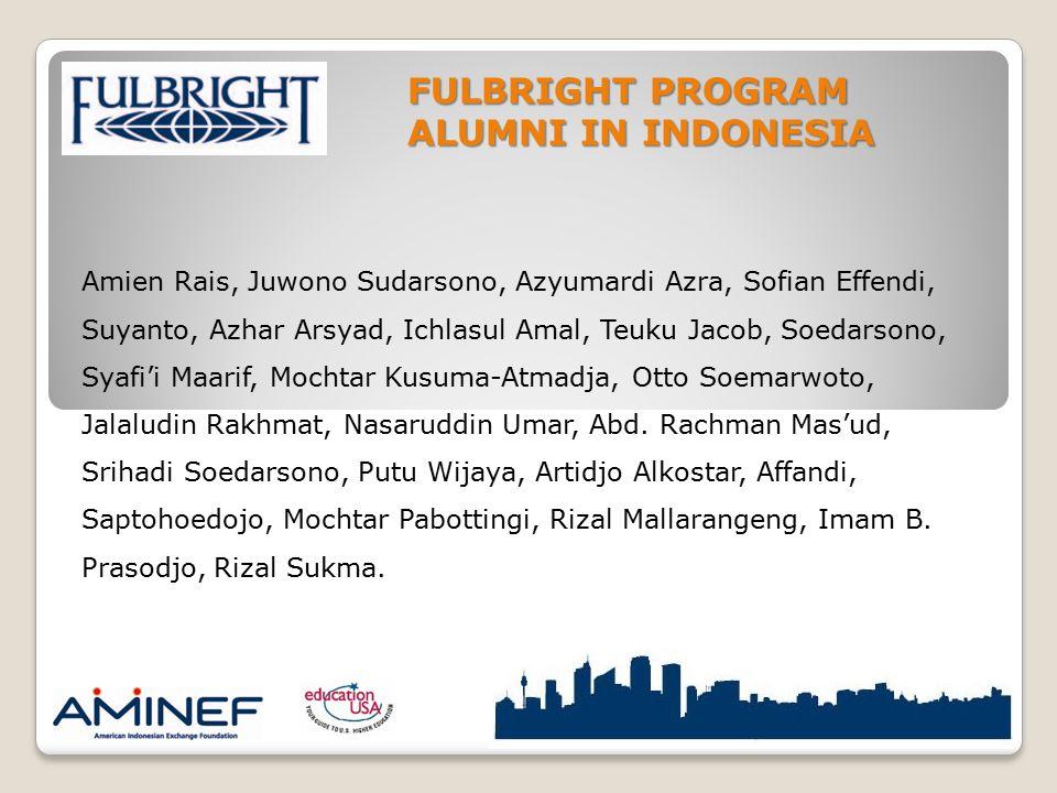 FULBRIGHT PROGRAM ALUMNI IN INDONESIA Amien Rais, Juwono Sudarsono, Azyumardi Azra, Sofian Effendi, Suyanto, Azhar Arsyad, Ichlasul Amal, Teuku Jacob, Soedarsono, Syafi'i Maarif, Mochtar Kusuma-Atmadja, Otto Soemarwoto, Jalaludin Rakhmat, Nasaruddin Umar, Abd.