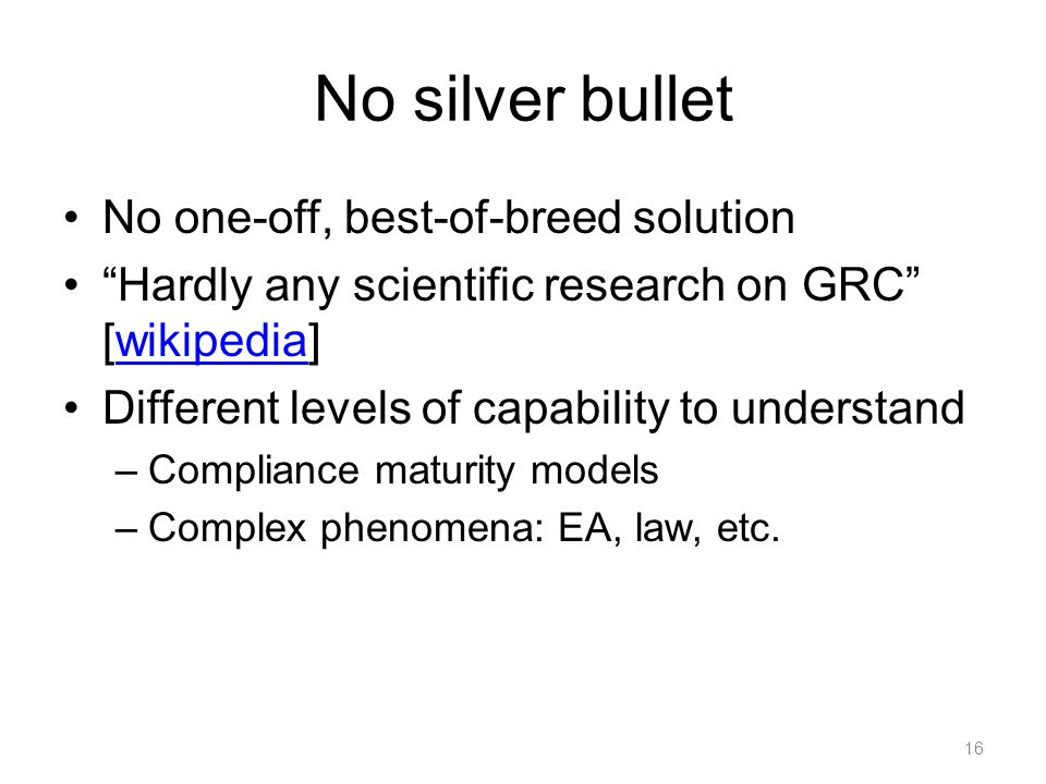 "No silver bullet No one-off, best-of-breed solution ""Hardly any scientific research on GRC"" [wikipedia]wikipedia Different levels of capability to und"