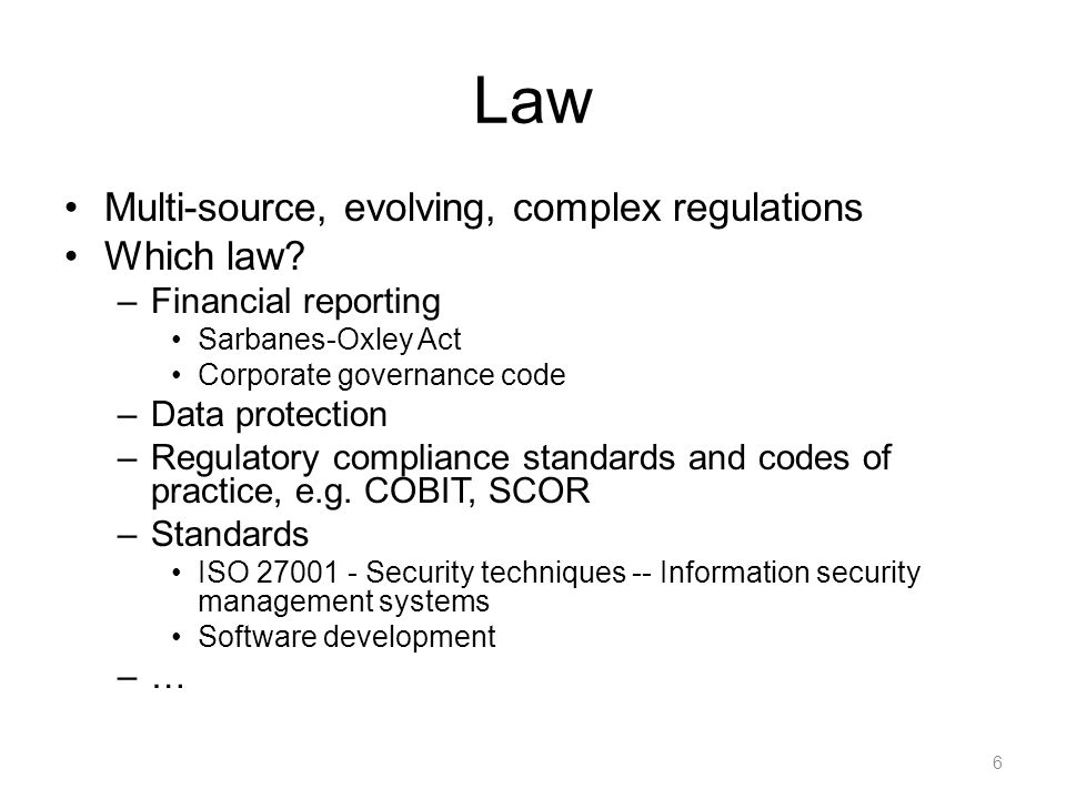 Law Multi-source, evolving, complex regulations Which law.