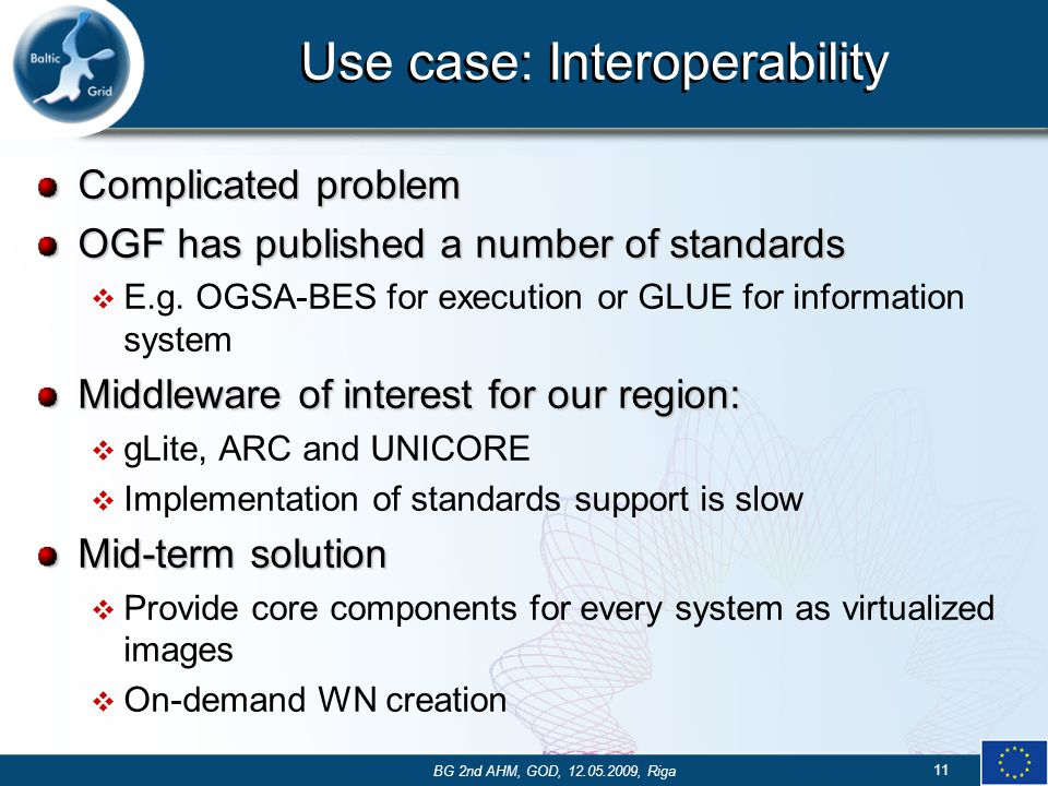 Use case: Interoperability Complicated problem OGF has published a number of standards  E.g.