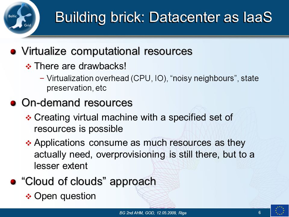 Building brick: Datacenter as IaaS Virtualize computational resources  There are drawbacks.