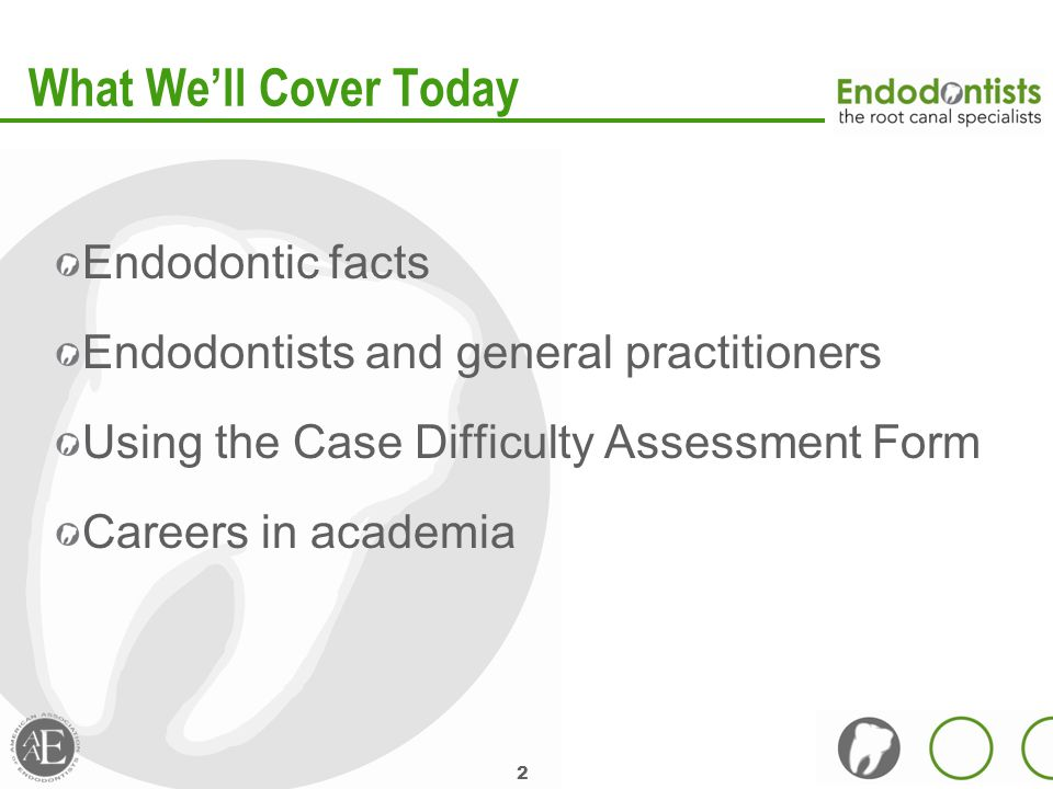 2 What We'll Cover Today Endodontic facts Endodontists and general practitioners Using the Case Difficulty Assessment Form Careers in academia