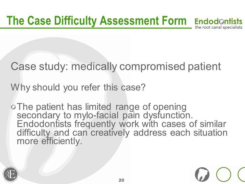 20 The Case Difficulty Assessment Form Case study: medically compromised patient Why should you refer this case.
