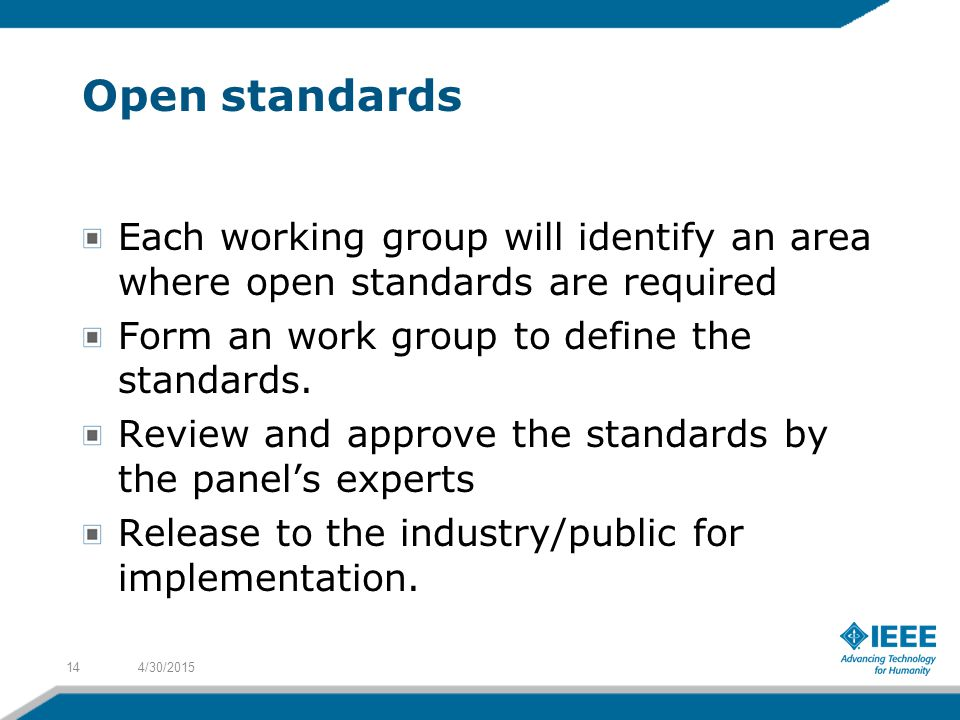 Open standards Each working group will identify an area where open standards are required Form an work group to define the standards.