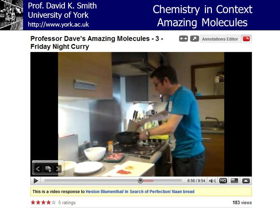Prof. David K. Smith University of York Chemistry in Context Amazing Molecules http://www.york.ac.uk