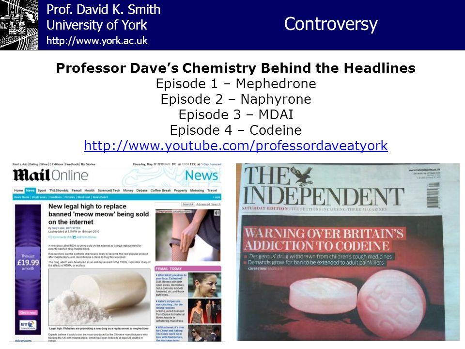 Prof. David K. Smith University of York Controversy http://www.york.ac.uk Professor Dave's Chemistry Behind the Headlines Episode 1 – Mephedrone Episo