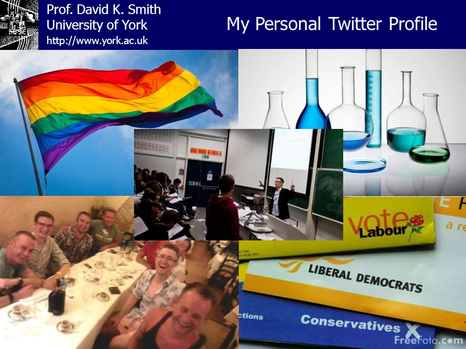 Prof. David K. Smith University of York My Personal Twitter Profile http://www.york.ac.uk