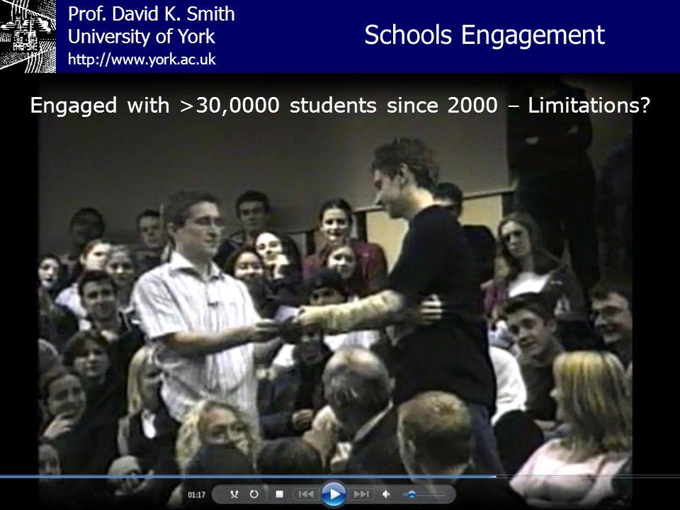 Prof. David K. Smith University of York Schools Engagement http://www.york.ac.uk Engaged with >30,0000 students since 2000 – Limitations?