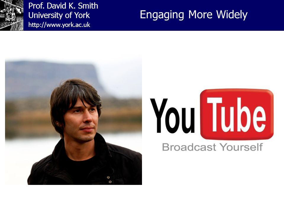 Prof. David K. Smith University of York The Original Mad YouTube Professor http://www.york.ac.uk