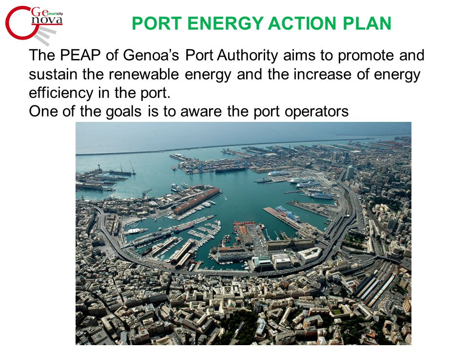 PORT ENERGY ACTION PLAN The PEAP of Genoa's Port Authority aims to promote and sustain the renewable energy and the increase of energy efficiency in the port.