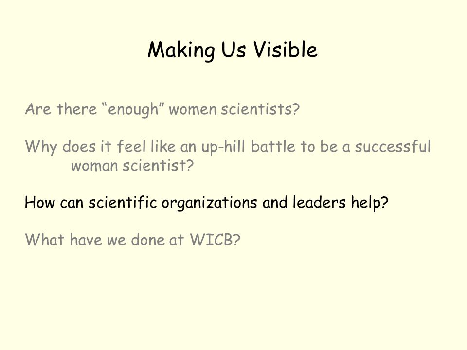 """Making Us Visible Are there """"enough"""" women scientists? Why does it feel like an up-hill battle to be a successful woman scientist? How can scientific"""