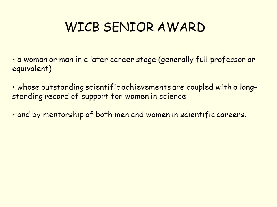 WICB SENIOR AWARD a woman or man in a later career stage (generally full professor or equivalent) whose outstanding scientific achievements are couple
