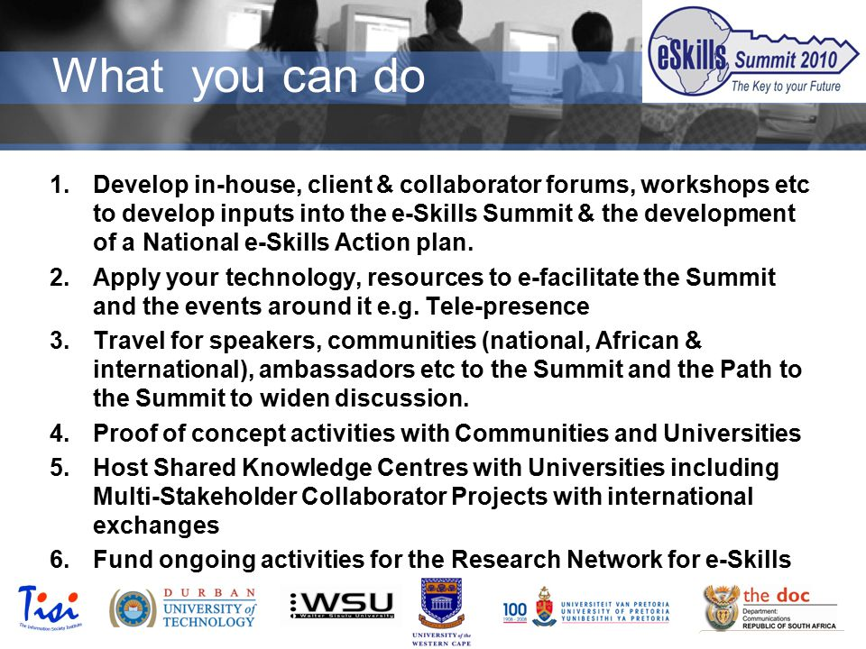 © TISI 2009 1.Develop in-house, client & collaborator forums, workshops etc to develop inputs into the e-Skills Summit & the development of a National e-Skills Action plan.