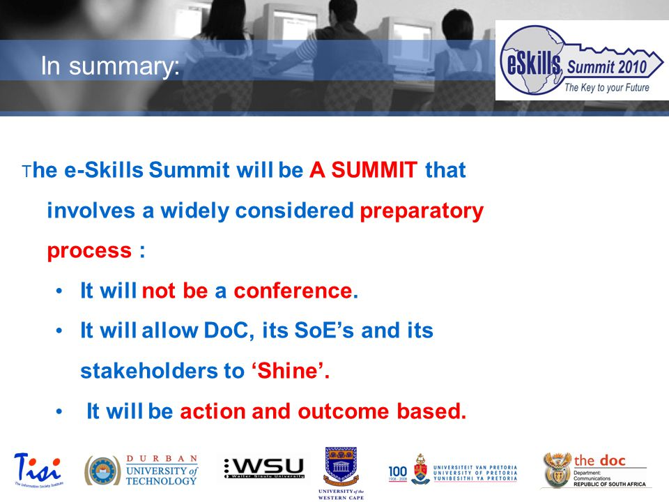© TISI 2009 In summary: T he e-Skills Summit will be A SUMMIT that involves a widely considered preparatory process : It will not be a conference.