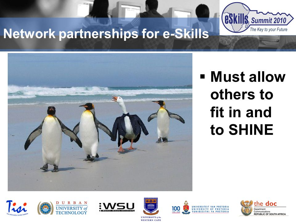 © TISI 2009  Must allow others to fit in and to SHINE Network partnerships for e-Skills
