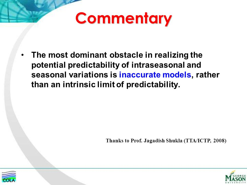 Commentary The most dominant obstacle in realizing the potential predictability of intraseasonal and seasonal variations is inaccurate models, rather than an intrinsic limit of predictability.