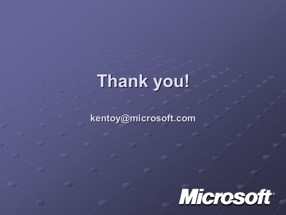 Thank you! kentoy@microsoft.com