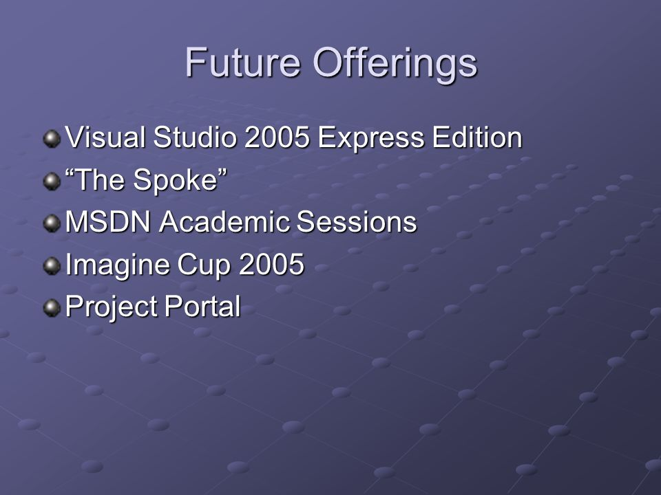 Future Offerings Visual Studio 2005 Express Edition The Spoke MSDN Academic Sessions Imagine Cup 2005 Project Portal